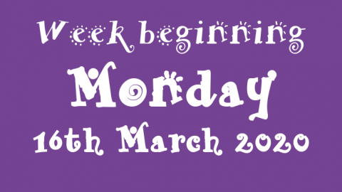 16/03/2020 - Week beginning Monday 16th March 2020