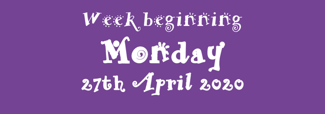 27/04/2020 - Week beginning Monday 27th April 2020