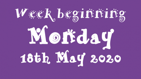 18/05/2020 - Week beginning Monday 18th May 2020