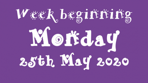 25/05/2020 - Week beginning Monday 25th May 2020