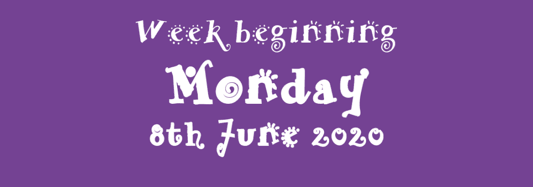 08/06/2020 - Week beginning Monday 8th June 2020
