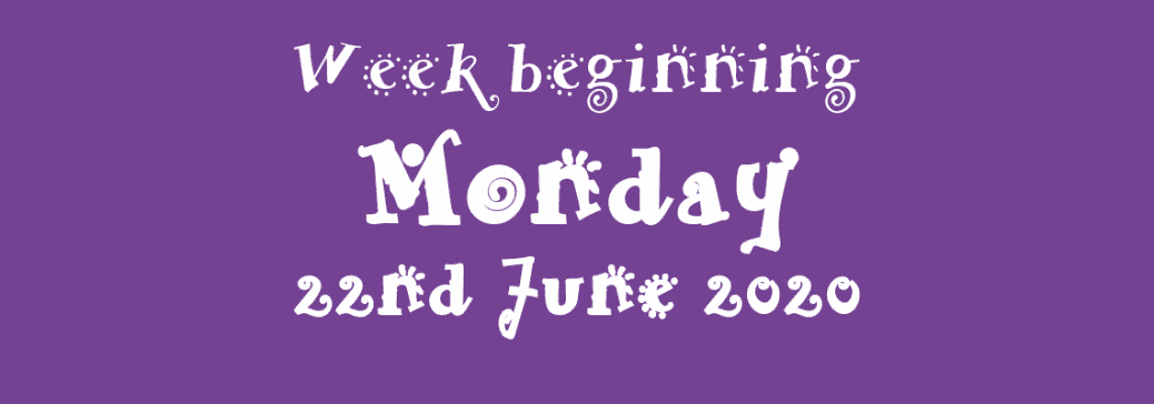 22/06/2020 - Week beginning Monday 22nd June 2020